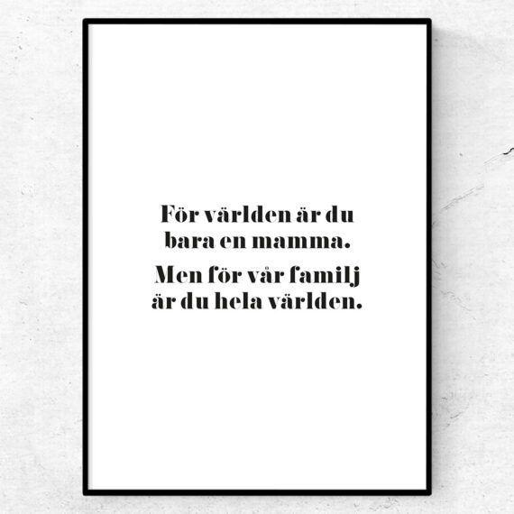 mamma för världen är du bara en person, men för oss är du hela världen poster