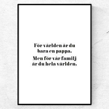 För världen är du bara en pappa. Men för vår familj är du hela världen poster tavla fars dag present