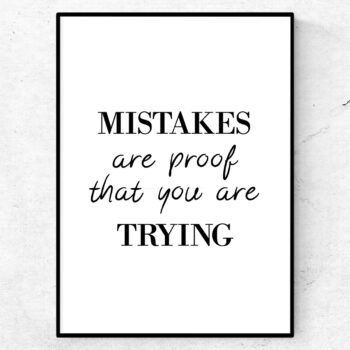 mistakes are proof that you are trying poster