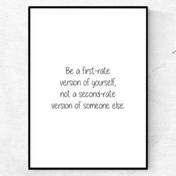 Be a first-rate version of yourself, not a second-rate version of someone else poster