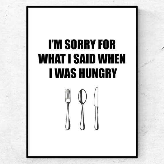 I'm sorry for what I said when I was hungry poster tavla citat