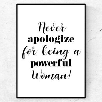 Never apologize for being a powerful woman poster