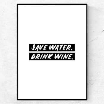 save water. drink wine poster