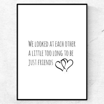 We looked at each other a little to long to be just friends poster