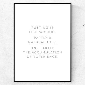 Putting is like wisdom – partly a natural gift and partly the accumulation of experience poster