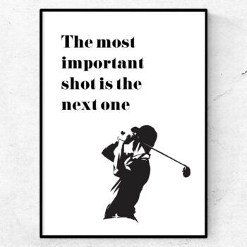 The most important shot is the next one golf poster