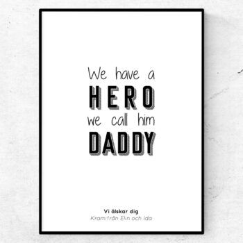 we have a hero, we call him daddy poster fars dag present