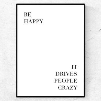 be happy, it drives people crazy poster