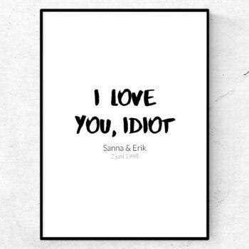 I love you idiot poster alla hjärtans dag present tavla