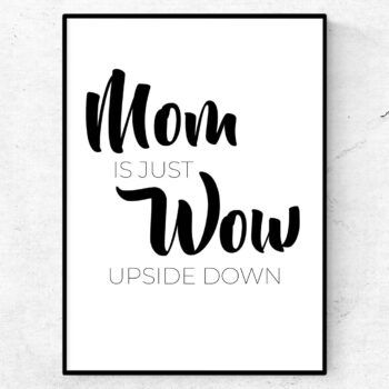 Mom is just wow upside down poster mors dag mamma present