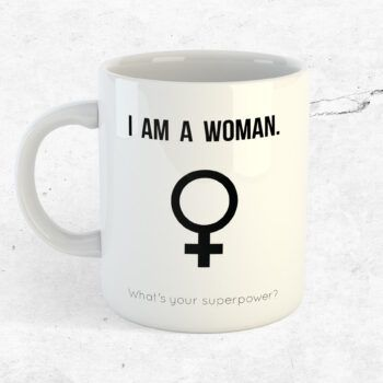 I am a woman, what's your superpower kopp mugg feminism