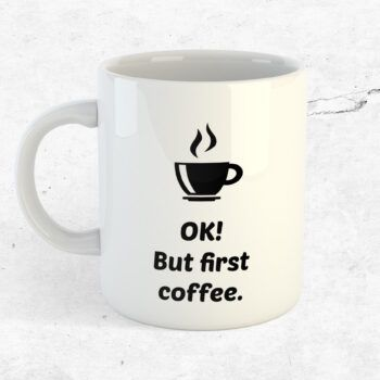 OK! But first coffee mugg kopp kaffe citat