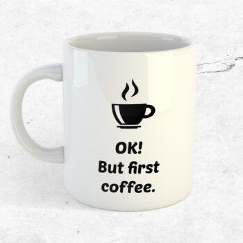 OK! But first coffee mugg kopp kaffe citat