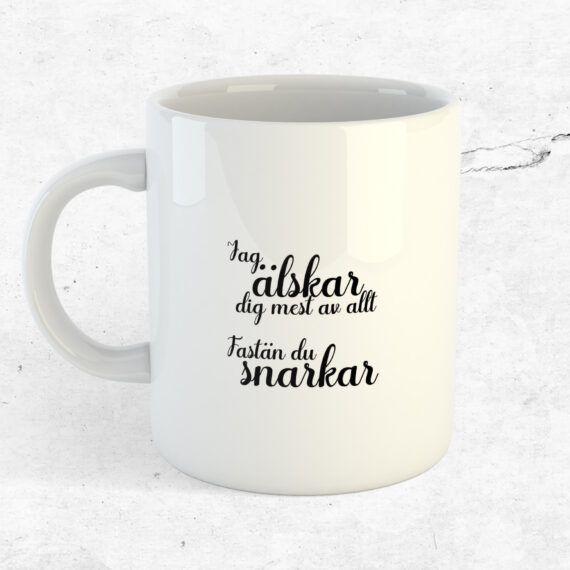 Jag älskar dig fastän du snarkar mugg kaffe