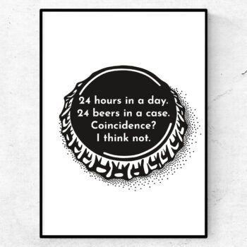 24 hours in a day. 24 beers in a case. Coincidence? I think not poster tavla öl