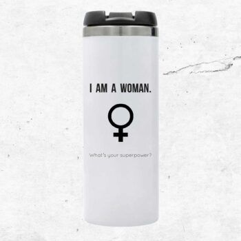 I am a woman, what's your superpower termosmugg